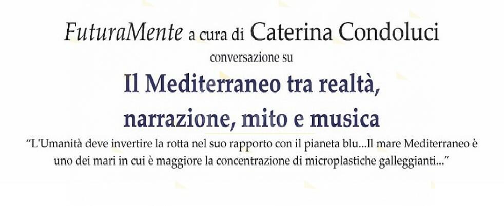 """""""Il Mediterraneo, tra realtà, narrazione, mito e musica"""", incontro ispirato da """"FuturaMente"""", saggio curato da Caterina Condoluci"""