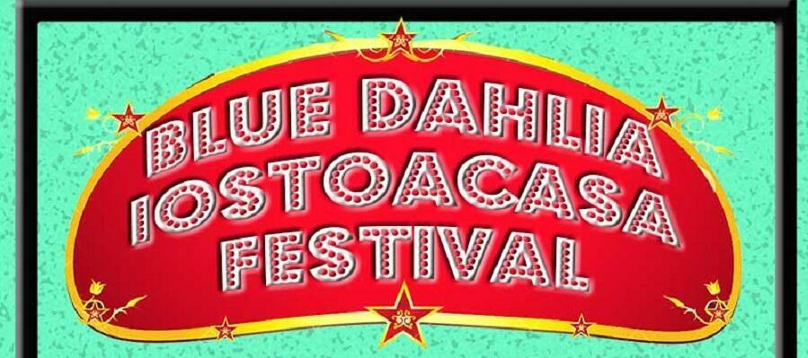 Nasce il Blu Dahlia IOSTOACASA FESTIVAL
