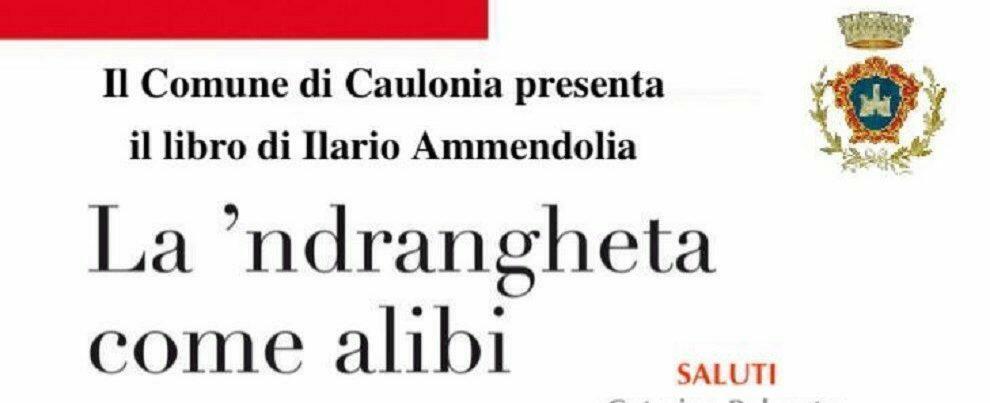 """A Caulonia la presentazione del libro di Ilario Ammendolia """"La  'ndrangheta come alibi"""""""